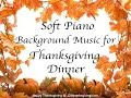Download Music for Thanksgiving Dinner - ♫ Soft Piano Background Instrumental Music 1 HOUR Video