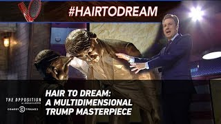 Download Hair to Dream: A Multidimensional Trump Masterpiece - The Opposition w/ Jordan Klepper Video