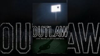 Download Outlaw: Life, Death and Texas Football Video