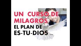 Download UN CURSO DE MILAGROS: EL PLAN DE ES-TU-DIOS ... Video
