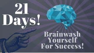 Download Brainwash Yourself In 21 Days for Success! (Use this!) Video