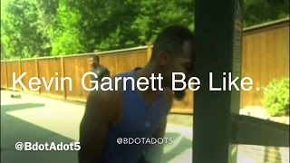 Download Kevin Garnett Be Like… Video
