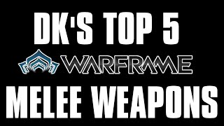 Download DK's Top 5 Warframe Melee Weapons Video