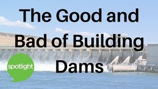 Download ″The Good and Bad of Building Dams″ - practice English with Spotlight Video