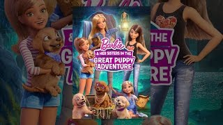 Download Barbie & Her Sisters in the Great Puppy Adventure Video