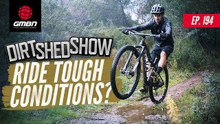 Download How To Ride In Tough Conditions | Dirt Shed Show Ep. 194 Video