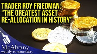 """Download Trader Roy Friedman: """"We Are About To See The Greatest Asset Re-allocation In World History"""" Video"""
