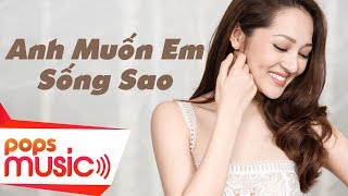 Download Anh Muốn Em Sống Sao | Bảo Anh | Official MV Video