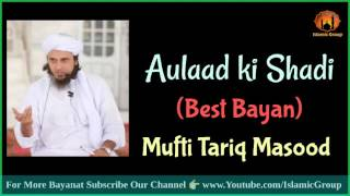 Download (Must Listen) Aulaad ki Shadi - Mufti Tariq Masood Sahab DB Video