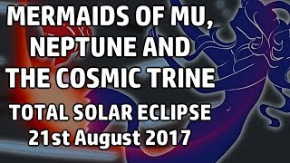 Download Mermaids of Mu, Neptune and the Cosmic Trine (Total Solar Eclipse - 21st August 2017) Video