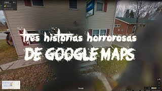 Download Tres historias horrorosas de Google Maps Video