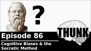 Download THUNK - 86. Cognitive Biases & the Socratic Method Video