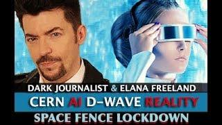 Download CERN D-WAVE AI HAARP & SPACE FENCE COUNTDOWN! DARK JOURNALIST & ELANA FREELAND Video