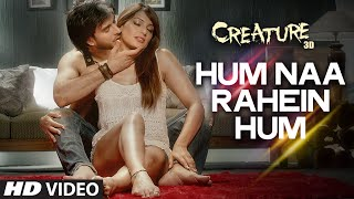 Download Exclusive: Hum Naa Rahein Hum Video Song | Mithoon | Creature 3D | Benny Dayal | Bollywood Songs Video