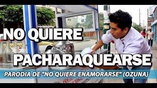 Download NO QUIERE ENAMORARSE (parodia de Ozuna) - NO QUIERE PACHARAQUEARSE Ft.Bukano | ChiquiWilo Video