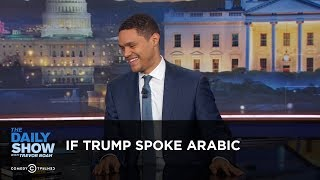 Download If Trump Spoke Arabic - Between the Scenes: The Daily Show Video