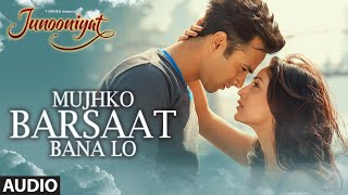 Download Mujhko Barsaat Bana Lo Full Song (Audio)| Junooniyat | Pulkit Samrat, Yami Gautam | T-Series Video