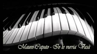 Download Mauro Caputo Io te vurria Vasà Video