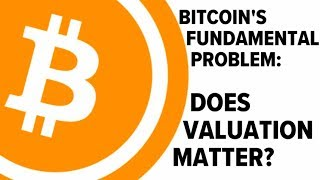Download Bitcoin's Fundamental Problem: Does Valuation Matter? Video