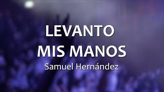 Download C0087 LEVANTO MIS MANOS - Samuel Hernández (Letras) Video