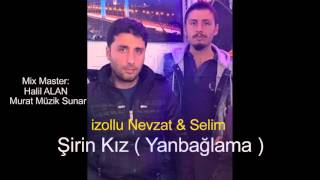 Download izollu Nevzat & Selim 2016 Şirin Kız - Yanbaglama 2016 Video