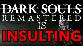 Download Dark Souls Remastered Is Insulting Video