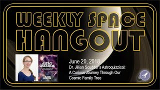 Download Weekly Space Hangout: June 20, 2018: Dr. Jillian Scudder's Astroquizzical Video