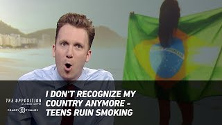 Download I Don't Recognize My Country Anymore - Teens Ruin Smoking - The Opposition w/ Jordan Klepper Video