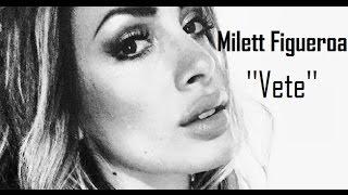 Download Milett Figueroa - Vete (Canción y Letra) Video