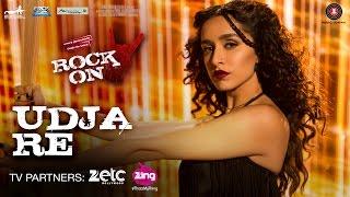 Download Udja Re - Rock On 2 | Shraddha Kapoor | Shankar Mahadevan Video