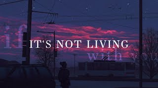 Download The 1975 ~ It's Not Living (If It's Not With You) Lyrics Video