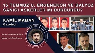 Download 15 Temmuz'u, Ergenekon ve Balyoz sanığı askerler mi durdurdu? - Kamil Maman Video