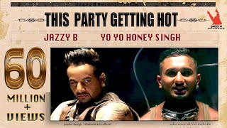 Download This Party Gettin Hot | Jazzy B | Yo Yo Honey Singh | Official Full Music Video | Worldwide Premiere Video