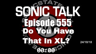 Download Sonic TALK 555 - Do You Have That In XL? Video