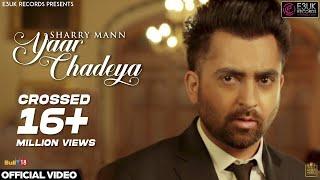 Download Yaar Chadeya | Sharry Mann | Rav Hanjra | Snappy | Official Video | E3UK Records Video