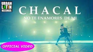 Download CHACAL ► NO TE ENAMORES DE MI ► PRONTO FT. CON DON OMAR Video