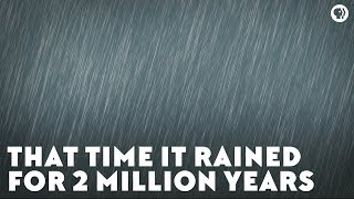 Download That Time It Rained for Two Million Years Video