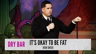 Download Being fat has it's benefits. Josh Sneed Video