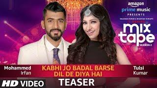 Download Teaser: Kabhi Jo Badal Barse/Dil De Diya Hai |TULSI KUMAR,MOHAMMED IRFAN |T-SERIES MIXTAPE SEASON 2 Video