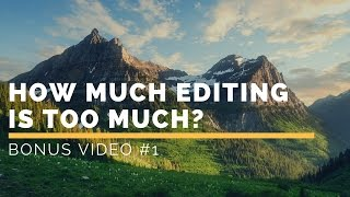 Download How Much Editing is Too Much in Lightroom? Video