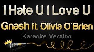 Download Gnash - I Hate U I Love U (feat. Olivia O'Brien) (Karaoke Version) Video