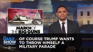 Download Of Course Trump Wants to Throw Himself a Military Parade: The Daily Show Video