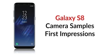 Download Galaxy S8 Camera Samples First Impressions Video