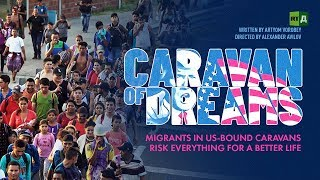 Download Caravan of Dreams. Migrants in US-bound caravans risk everything for a better life Video