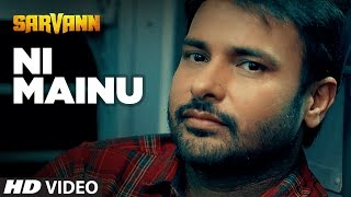 Download ″Amrinder Gill″: Ni Mainu | Sarvann | Latest Punjabi Movie Song | Jatinder Shah | Happy Raikoti Video