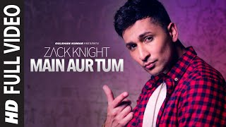 Download Main Aur Tum: Zack Knight Full Video Song | New Single 2015 | T-Series Video