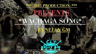 Download WACHAGGA BY NELLY GM Video