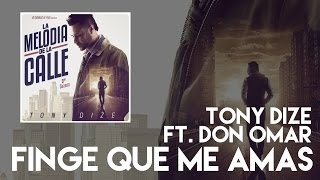 Download Tony Dize - Finge Que Me Amas ft. Don Omar Video