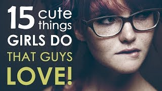Download 15 Cute Things Girls Do That Guys Love Video