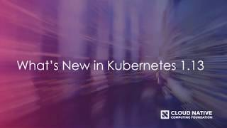 Download What's New in Kubernetes 1.13 Video